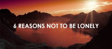 Six Reasons Not to be Lonely