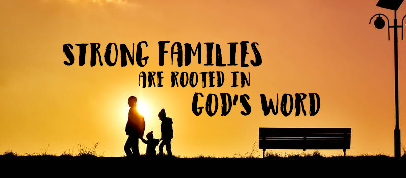 Strong Families are Rooted in God's Word