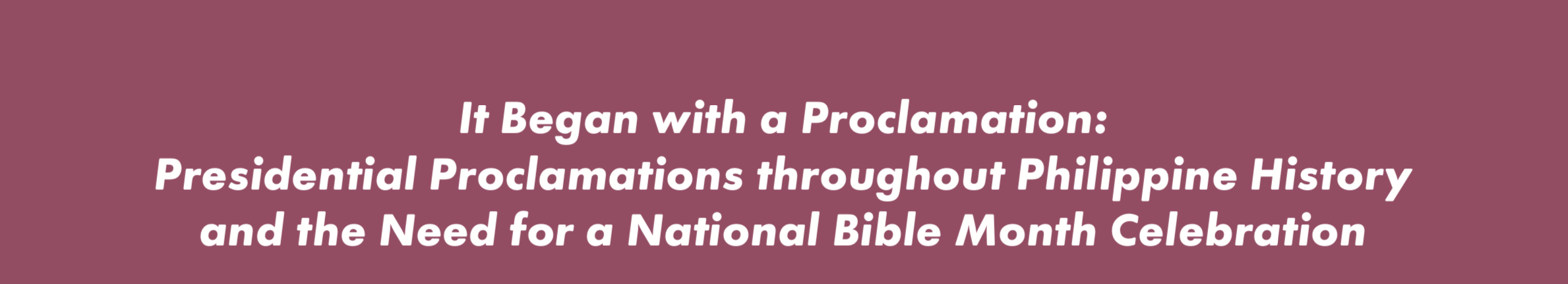 It Began with a Proclamation: Presidential Proclamations throughout Philippine History and the Need for a National Bible Month Celebration